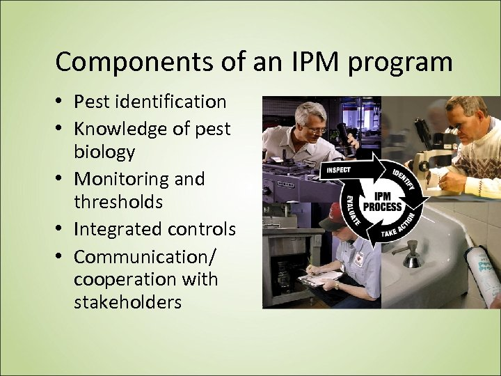 Components of an IPM program • Pest identification • Knowledge of pest biology •