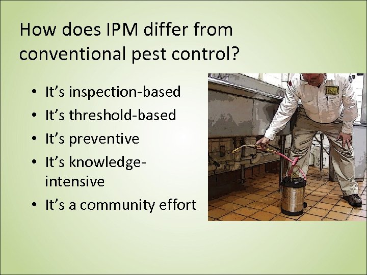 How does IPM differ from conventional pest control? It's inspection-based It's threshold-based It's preventive