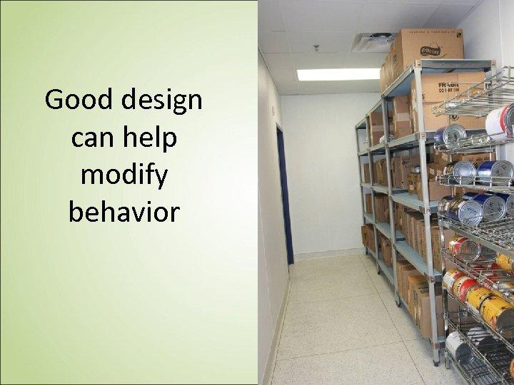 Good design can help modify behavior