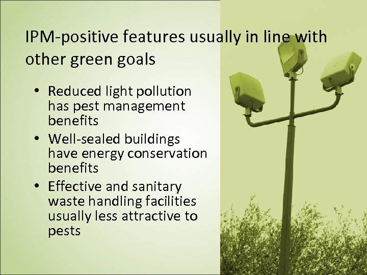 IPM-positive features usually in line with other green goals • Reduced light pollution has