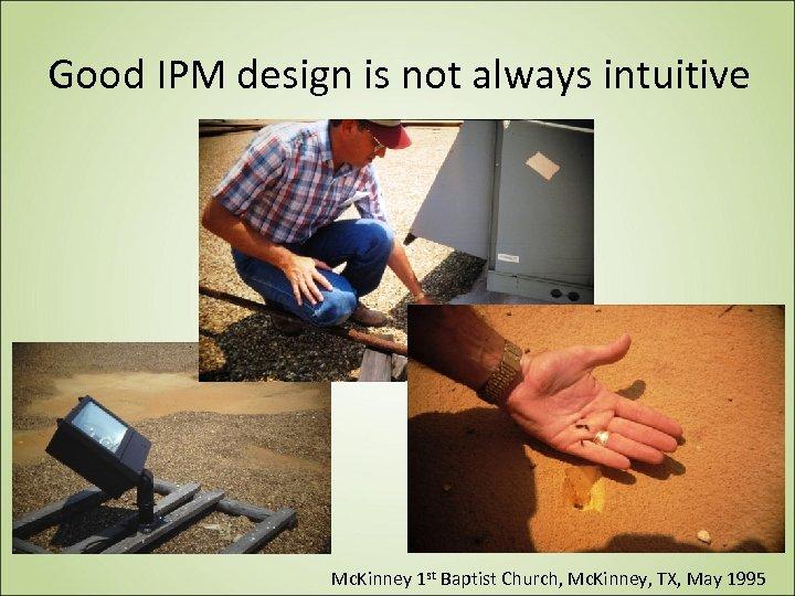 Good IPM design is not always intuitive Mc. Kinney 1 st Baptist Church, Mc.