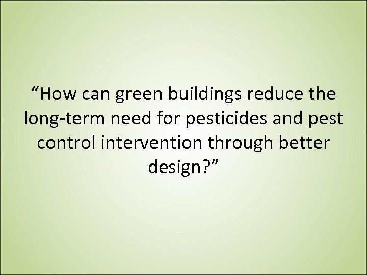 """How can green buildings reduce the long-term need for pesticides and pest control intervention"