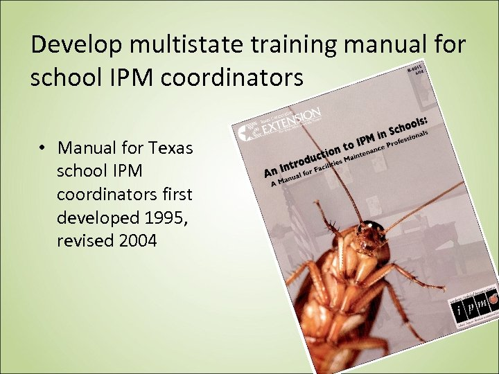 Develop multistate training manual for school IPM coordinators • Manual for Texas school IPM