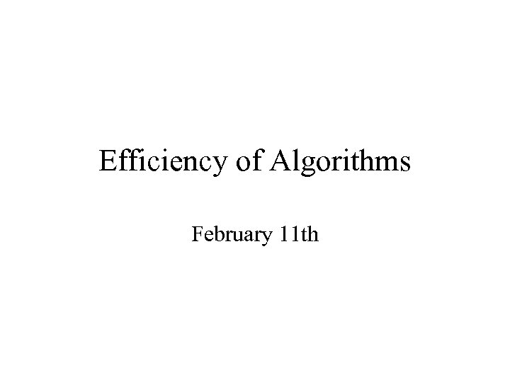Efficiency of Algorithms February 11 th
