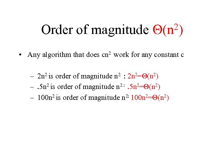 Order of magnitude 2) (n • Any algorithm that does cn 2 work for