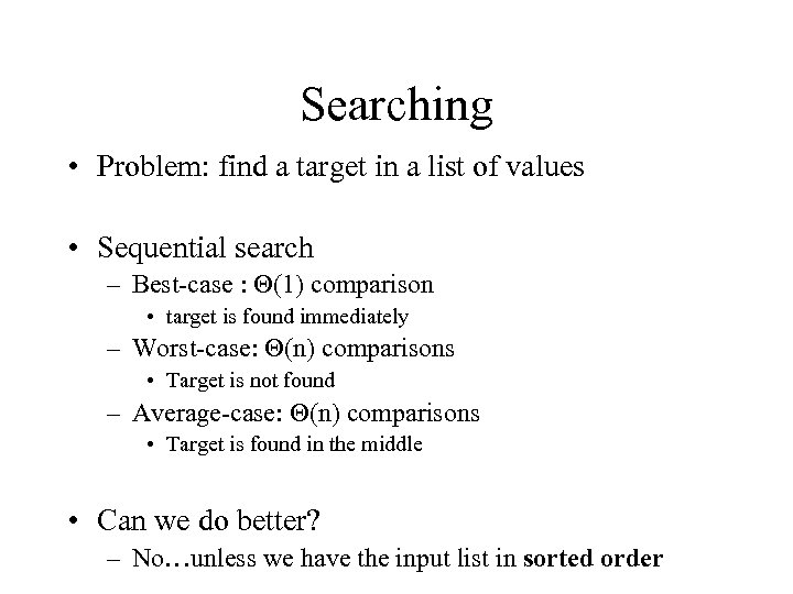 Searching • Problem: find a target in a list of values • Sequential search