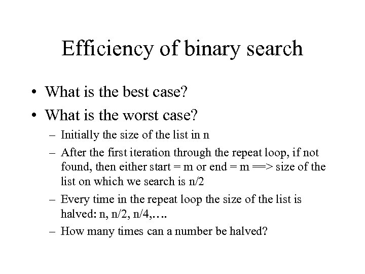 Efficiency of binary search • What is the best case? • What is the