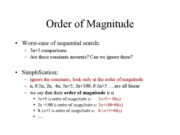 Order of Magnitude • Worst-case of sequential search: – 3 n+5 comparisons – Are
