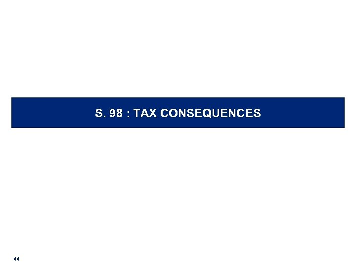 S. 98 : TAX CONSEQUENCES 44