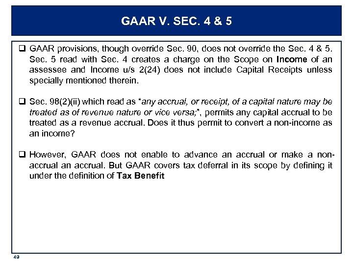 GAAR V. SEC. 4 & 5 q GAAR provisions, though override Sec. 90, does