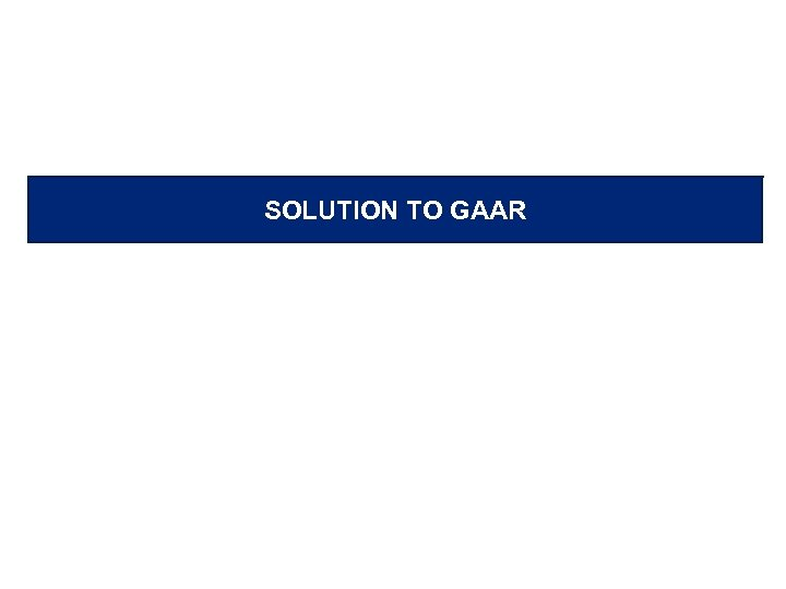 SOLUTION TO GAAR