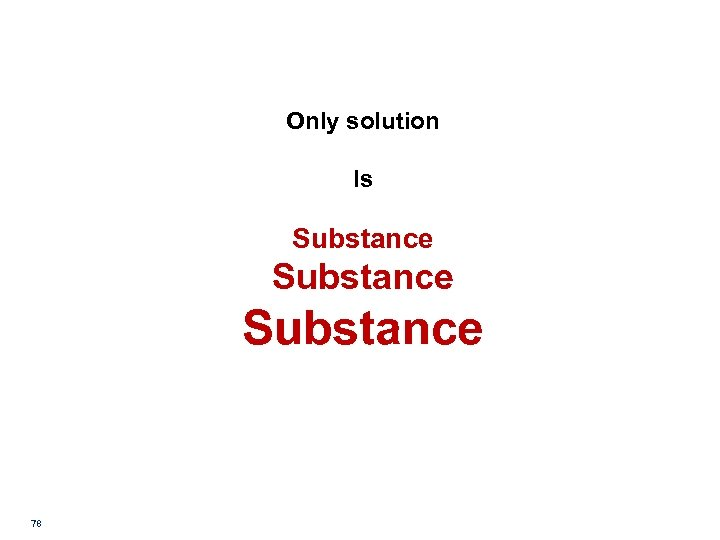 Only solution Is Substance 78