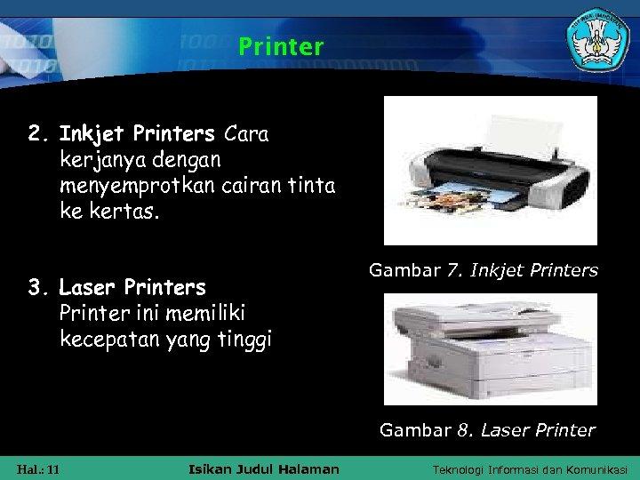 Printer 2. Inkjet Printers Cara kerjanya dengan menyemprotkan cairan tinta ke kertas. 3. Laser