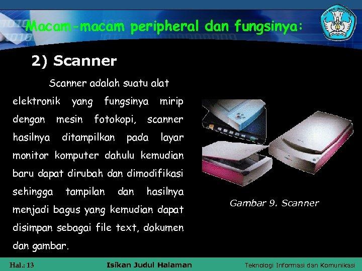 Macam-macam peripheral dan fungsinya: 2) Scanner adalah suatu alat elektronik dengan hasilnya yang mesin