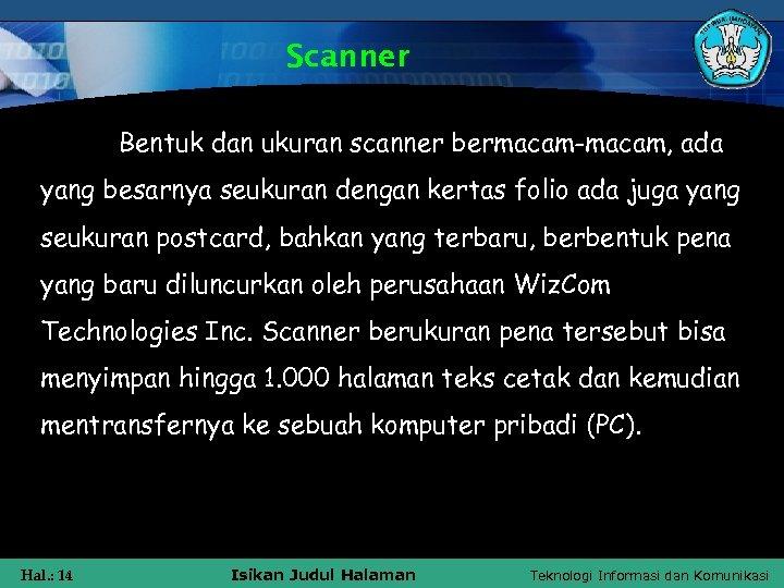 Scanner Bentuk dan ukuran scanner bermacam-macam, ada yang besarnya seukuran dengan kertas folio ada