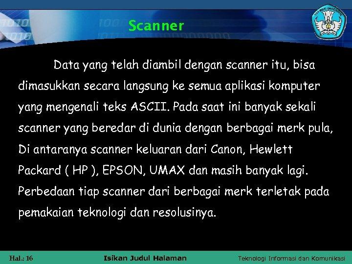 Scanner Data yang telah diambil dengan scanner itu, bisa dimasukkan secara langsung ke semua