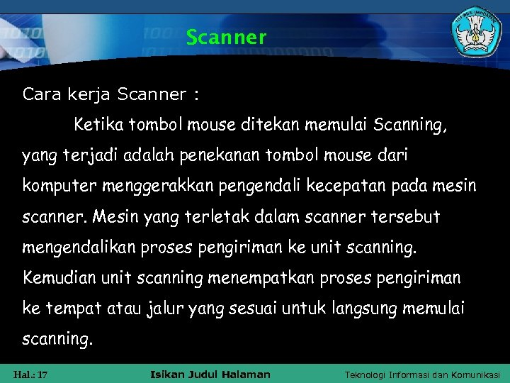 Scanner Cara kerja Scanner : Ketika tombol mouse ditekan memulai Scanning, yang terjadi adalah