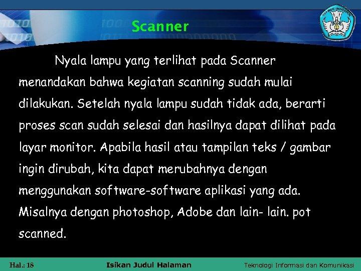 Scanner Nyala lampu yang terlihat pada Scanner menandakan bahwa kegiatan scanning sudah mulai dilakukan.