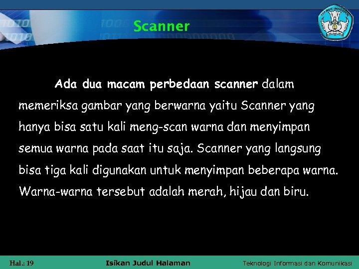 Scanner Ada dua macam perbedaan scanner dalam memeriksa gambar yang berwarna yaitu Scanner yang