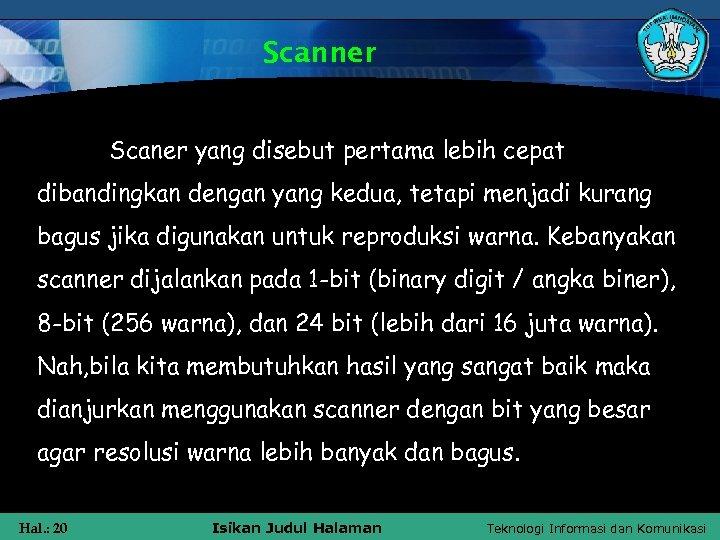 Scanner Scaner yang disebut pertama lebih cepat dibandingkan dengan yang kedua, tetapi menjadi kurang