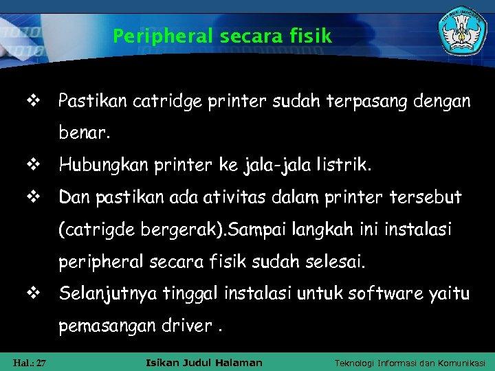 Peripheral secara fisik v Pastikan catridge printer sudah terpasang dengan benar. v Hubungkan printer