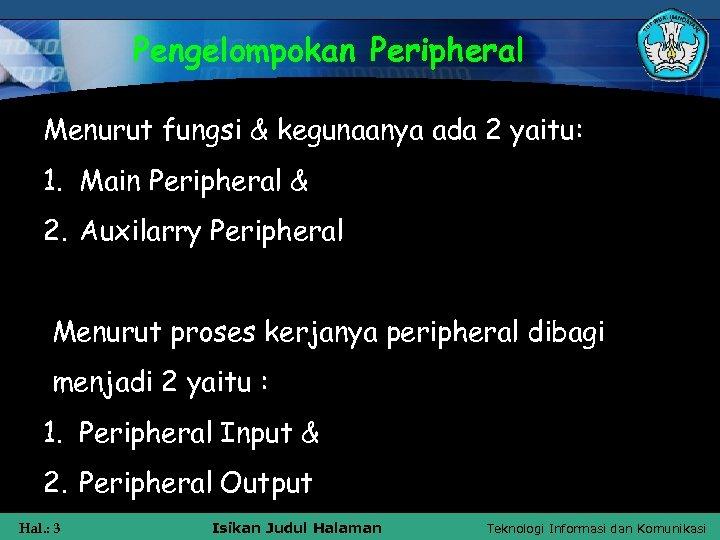 Pengelompokan Peripheral Menurut fungsi & kegunaanya ada 2 yaitu: 1. Main Peripheral & 2.