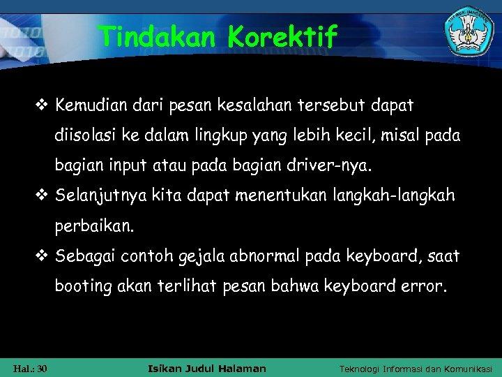 Tindakan Korektif v Kemudian dari pesan kesalahan tersebut dapat diisolasi ke dalam lingkup yang