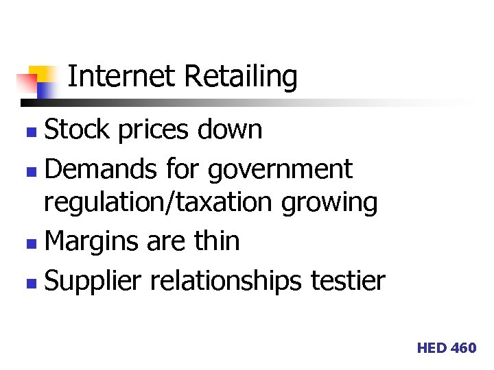 Internet Retailing Stock prices down n Demands for government regulation/taxation growing n Margins are