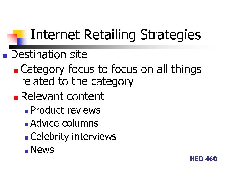 Internet Retailing Strategies n Destination site n Category focus to focus on all things