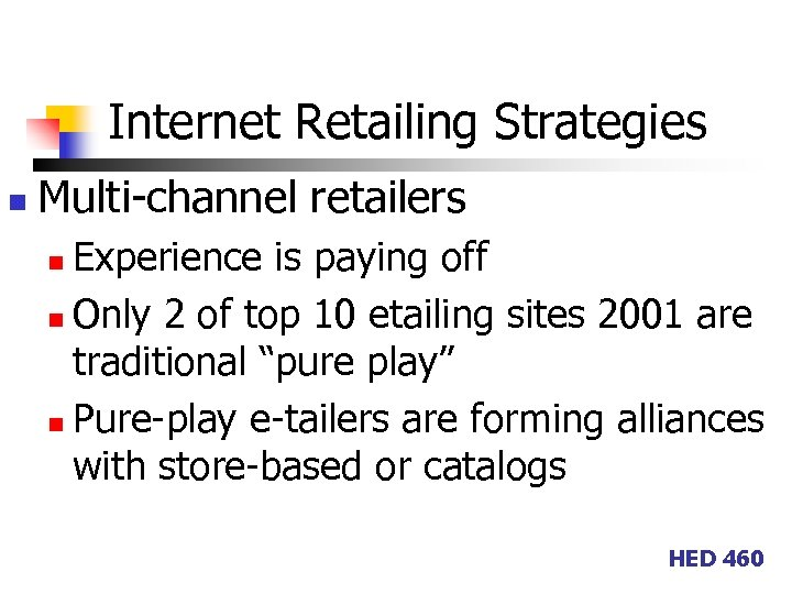 Internet Retailing Strategies n Multi-channel retailers Experience is paying off n Only 2 of