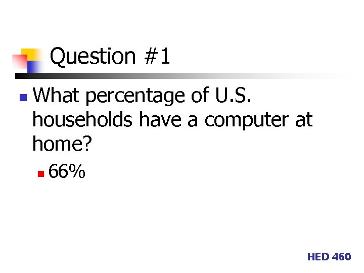 Question #1 n What percentage of U. S. households have a computer at home?