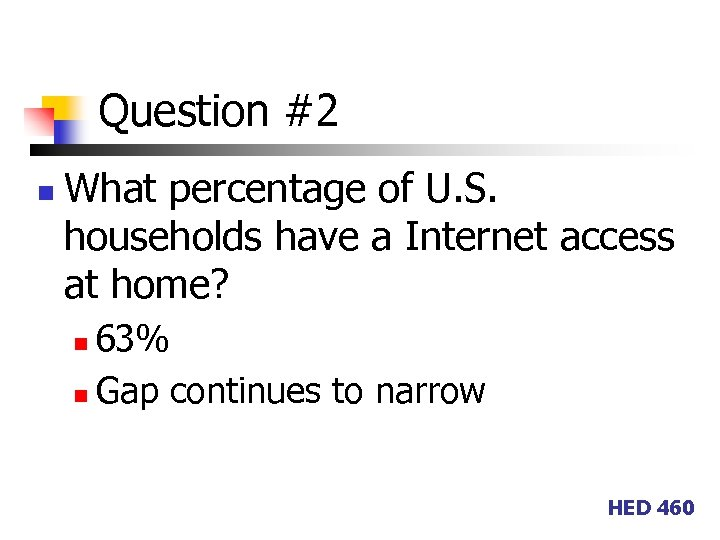Question #2 n What percentage of U. S. households have a Internet access at