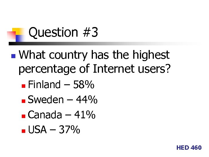 Question #3 n What country has the highest percentage of Internet users? Finland –