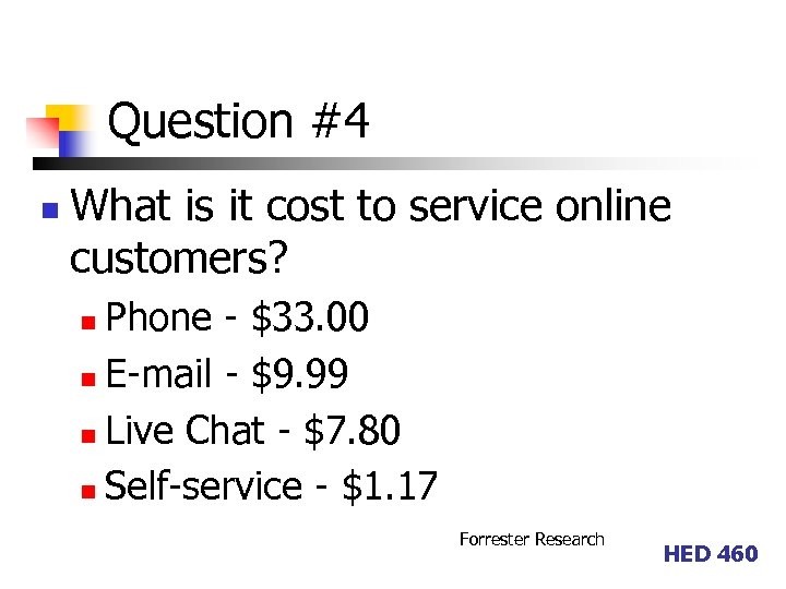 Question #4 n What is it cost to service online customers? Phone - $33.