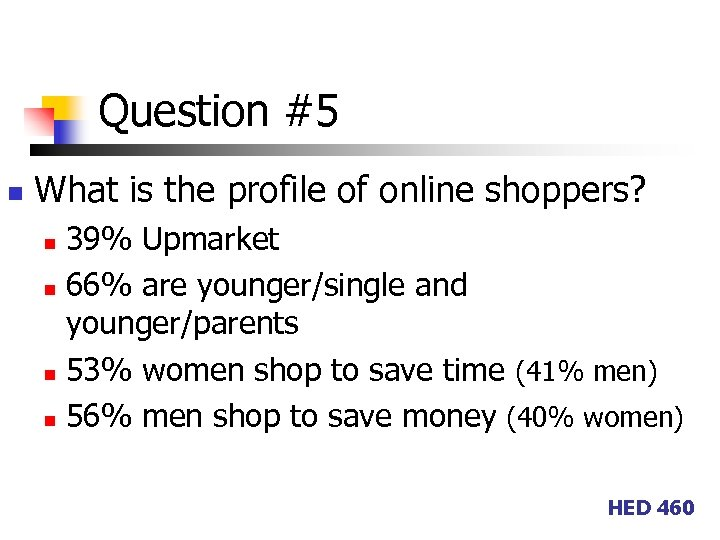 Question #5 n What is the profile of online shoppers? 39% Upmarket n 66%