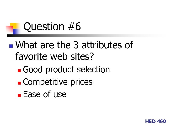 Question #6 n What are the 3 attributes of favorite web sites? Good product