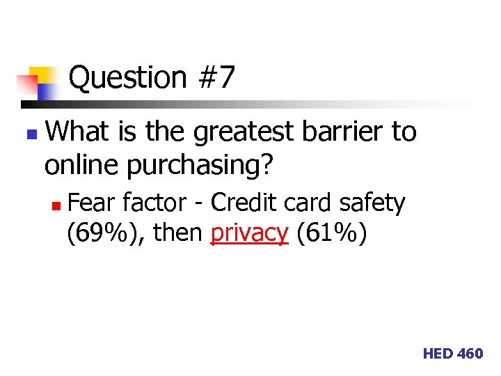 Question #7 n What is the greatest barrier to online purchasing? n Fear factor