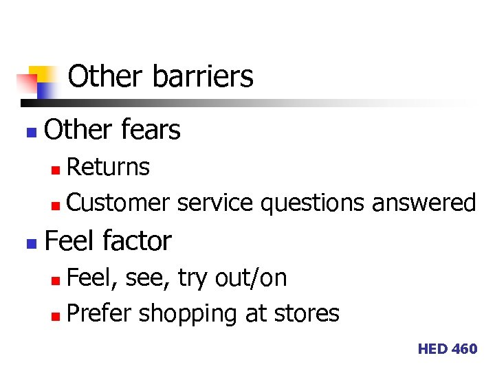Other barriers n Other fears Returns n Customer service questions answered n n Feel