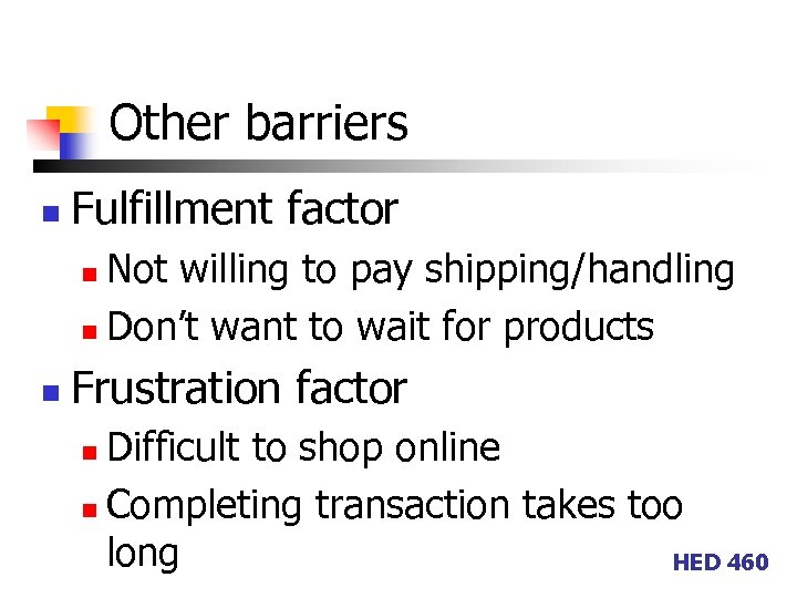 Other barriers n Fulfillment factor Not willing to pay shipping/handling n Don't want to