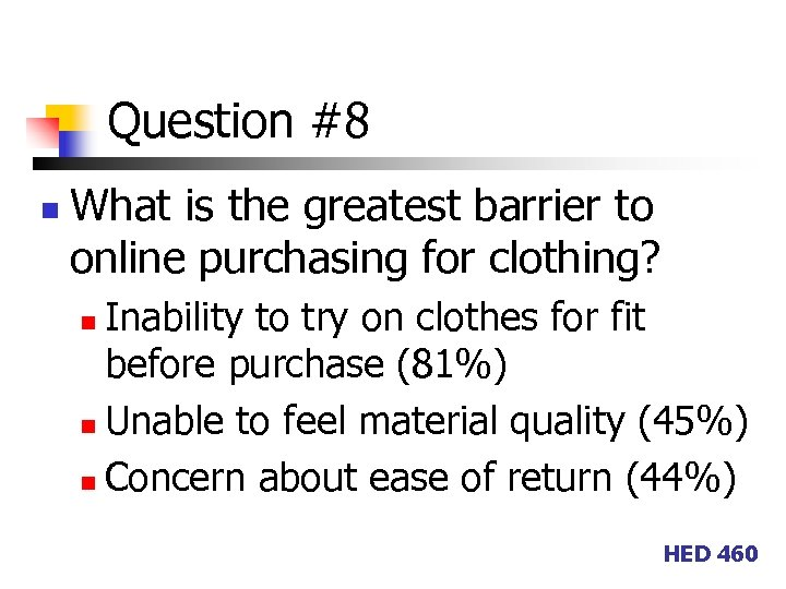 Question #8 n What is the greatest barrier to online purchasing for clothing? Inability