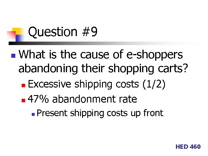 Question #9 n What is the cause of e-shoppers abandoning their shopping carts? Excessive