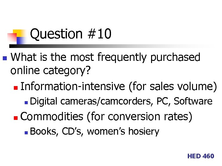 Question #10 n What is the most frequently purchased online category? n Information-intensive (for