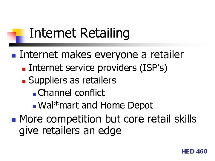 Internet Retailing n Internet makes everyone a retailer Internet service providers (ISP's) n Suppliers
