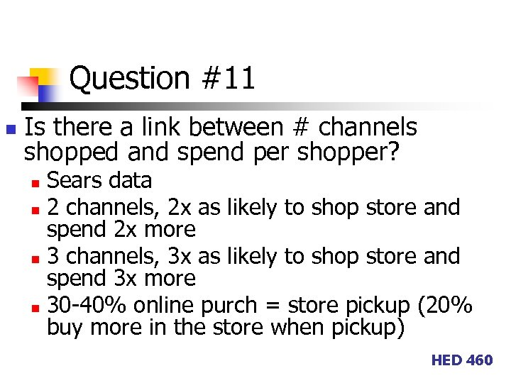 Question #11 n Is there a link between # channels shopped and spend per