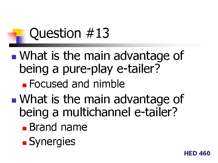 Question #13 n What is the main advantage of being a pure-play e-tailer? n