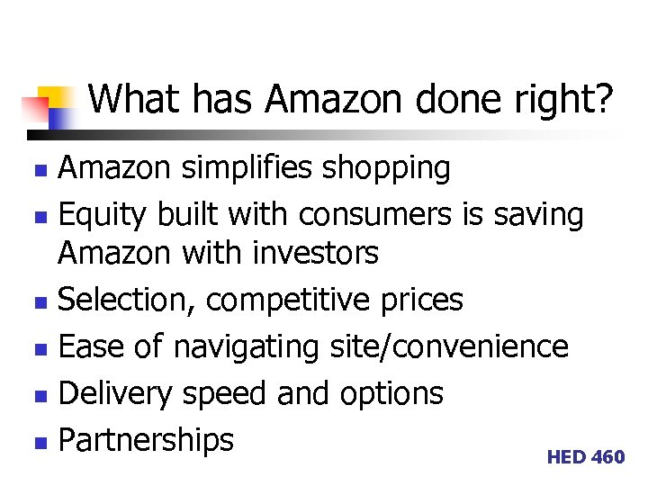 What has Amazon done right? Amazon simplifies shopping n Equity built with consumers is