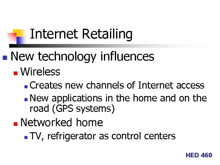 Internet Retailing n New technology influences n Wireless Creates new channels of Internet access