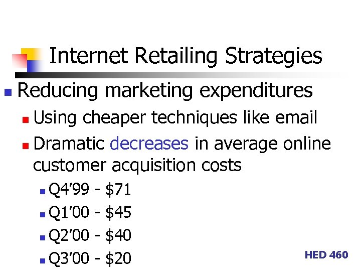 Internet Retailing Strategies n Reducing marketing expenditures Using cheaper techniques like email n Dramatic