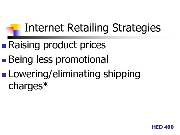 Internet Retailing Strategies Raising product prices n Being less promotional n Lowering/eliminating shipping charges*
