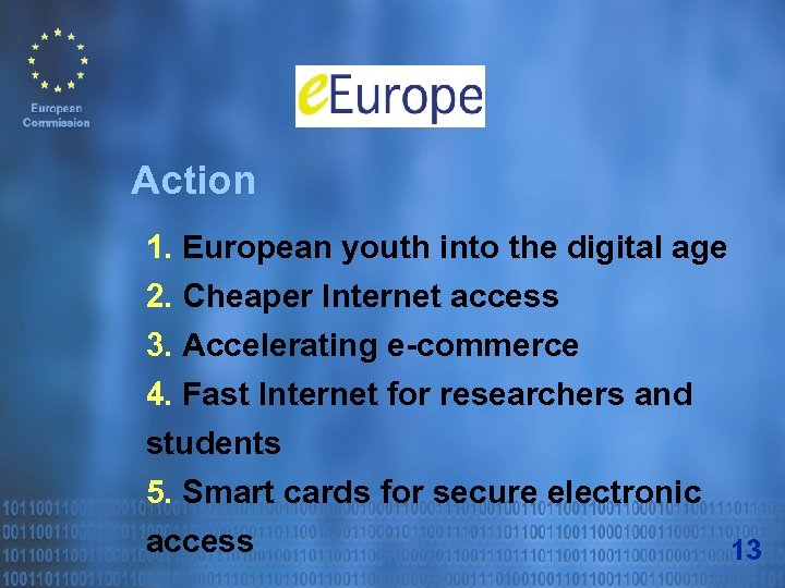 Action 1. European youth into the digital age 2. Cheaper Internet access 3. Accelerating